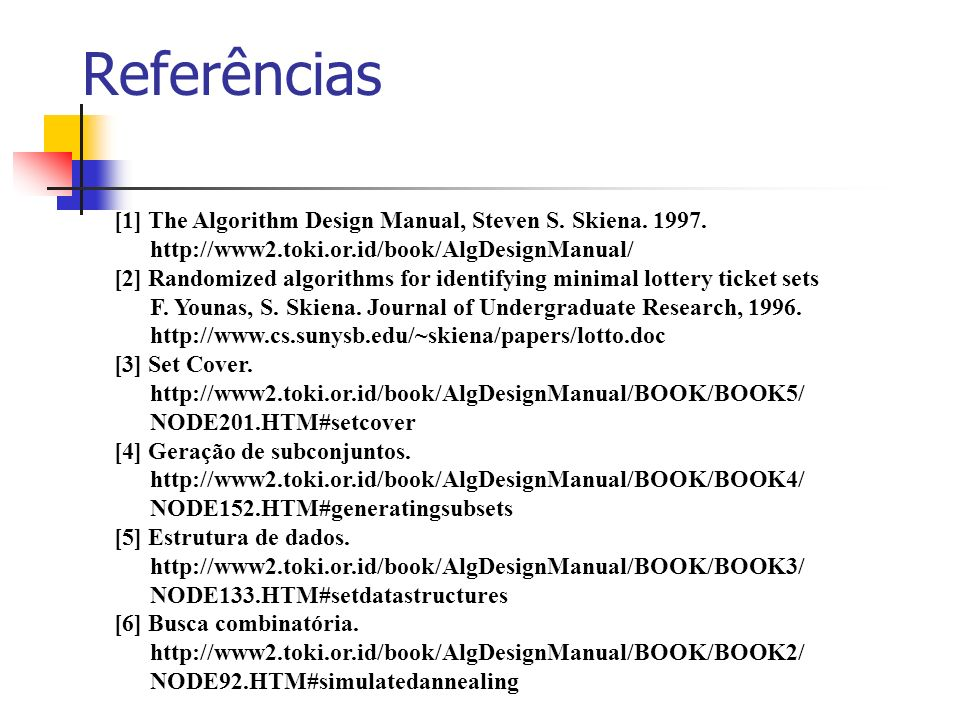 Referências [1] The Algorithm Design Manual, Steven S. Skiena. 1997.